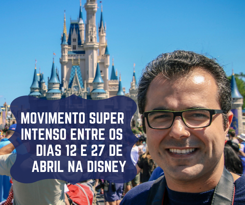 MOVIMENTO SUPER INTENSO ENTRE OS DIAS 12 E 27 DE ABRIL NA DISNEY