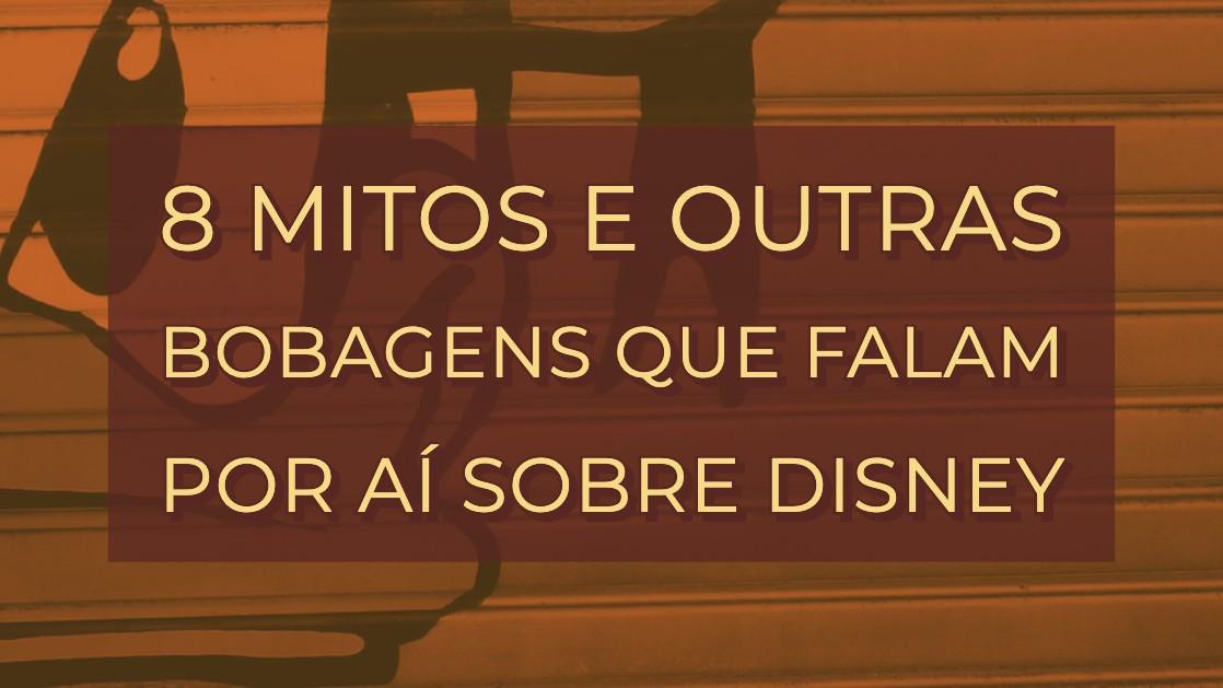 8 mitos e outras bobagens que falam por aí sobre Disney