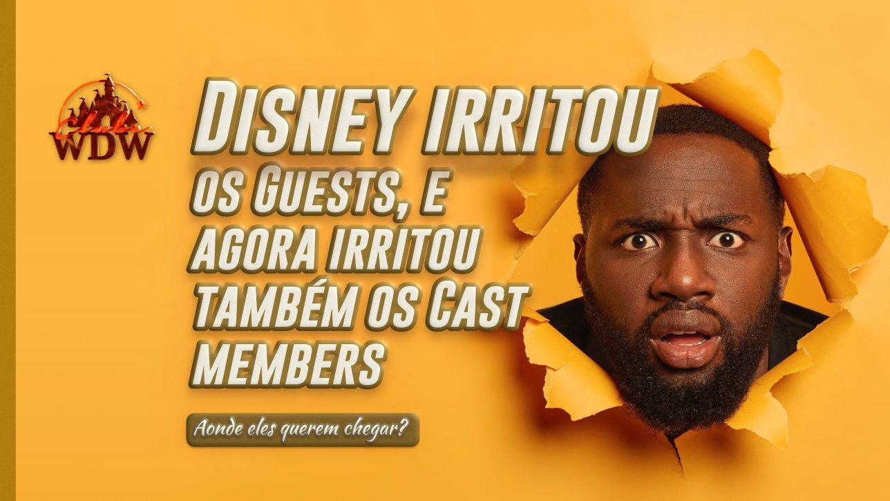 Disney acabou de irritar os Guests, e agora foi irritar os Cast Members
